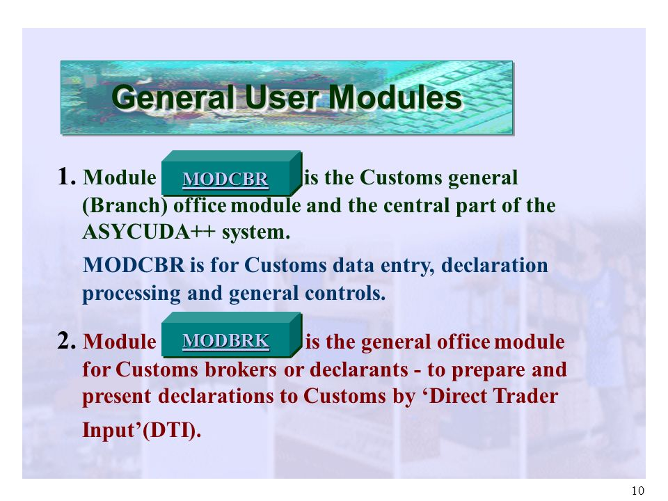 General User Modules MODCBR. 1. Module 'MODCBR' is the Customs general (Branch) office module and the central part of the ASYCUDA++ system.