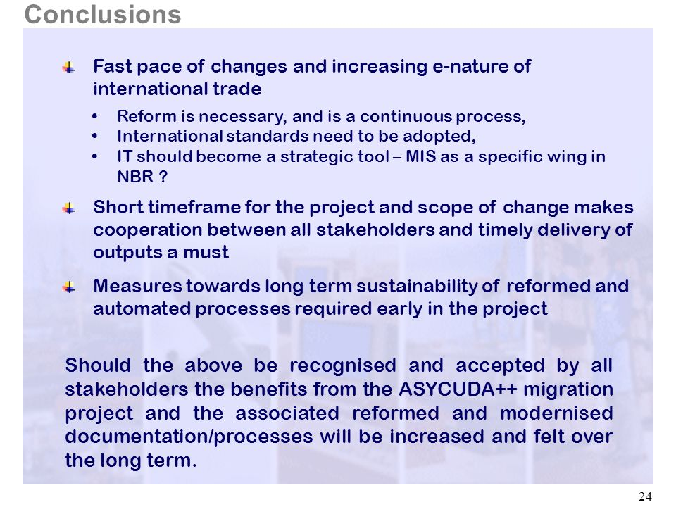 Conclusions Fast pace of changes and increasing e-nature of international trade. Reform is necessary, and is a continuous process,