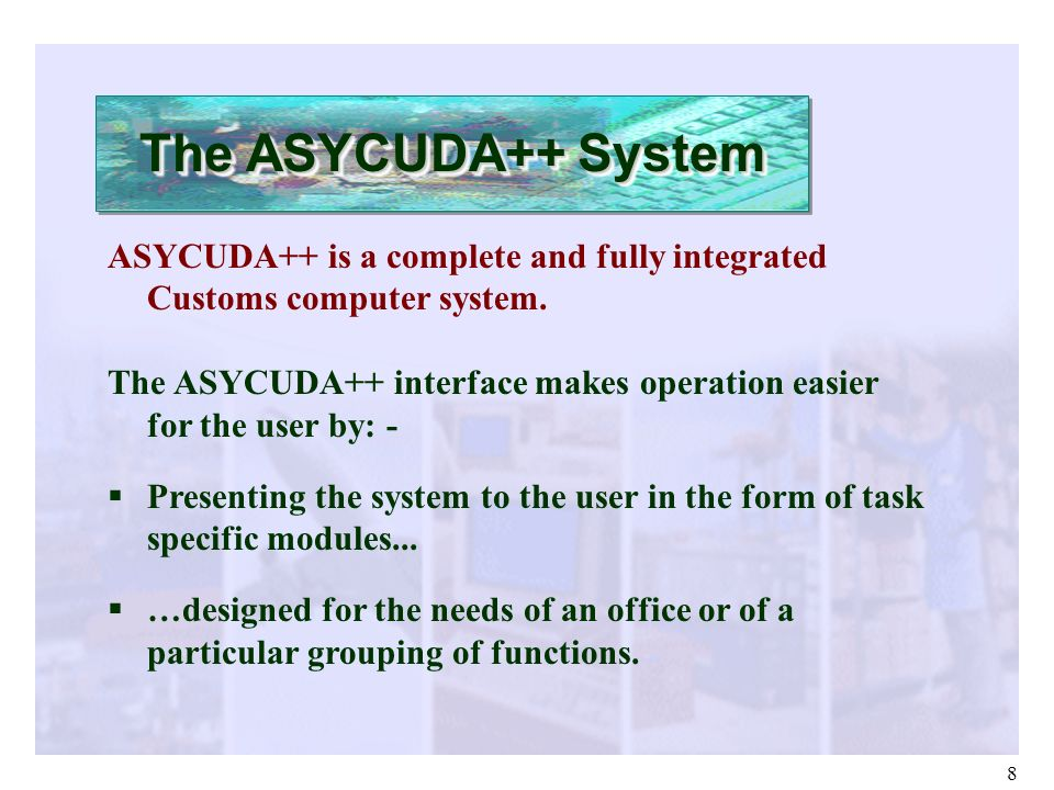 The ASYCUDA++ System ASYCUDA++ is a complete and fully integrated Customs computer system.