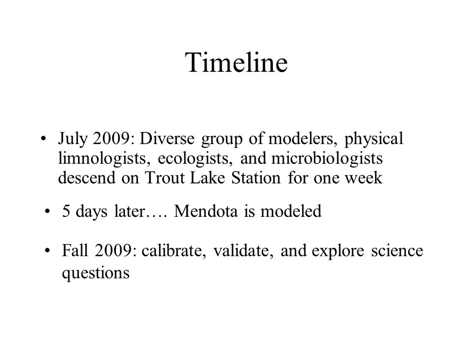 Timeline July 2009: Diverse group of modelers, physical limnologists, ecologists, and microbiologists descend on Trout Lake Station for one week.