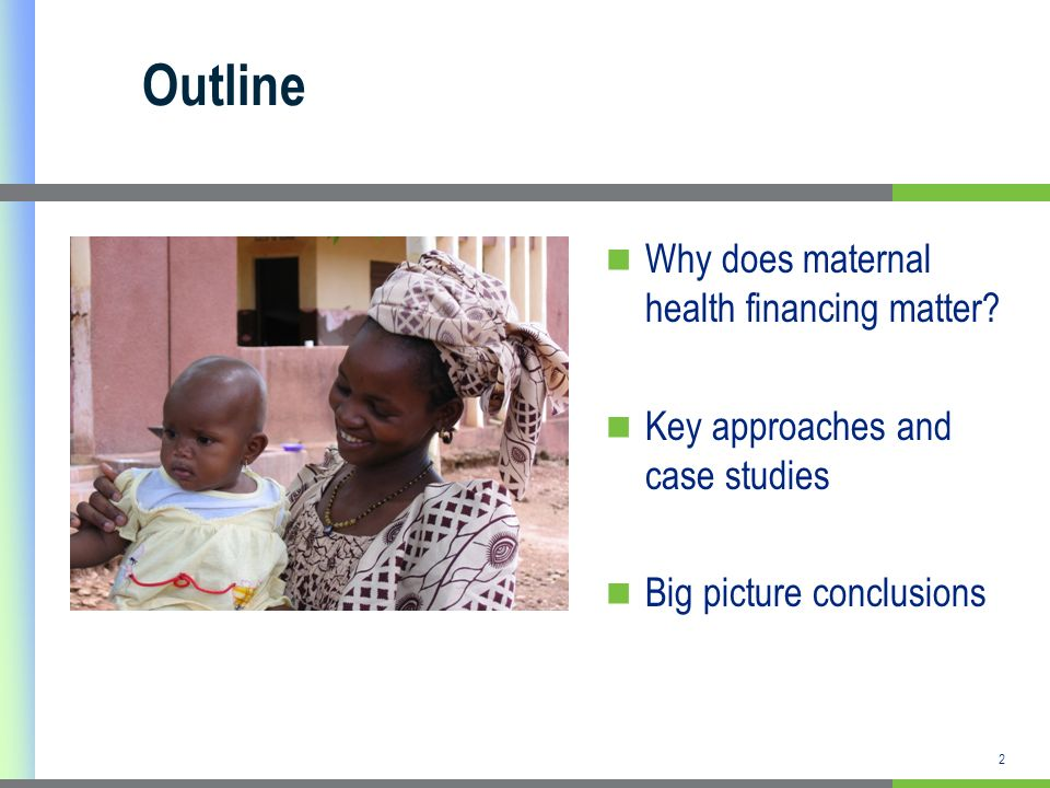 Outline Why does maternal health financing matter