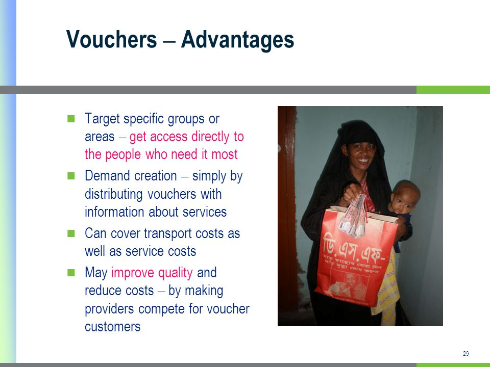 Vouchers – Advantages Target specific groups or areas – get access directly to the people who need it most.