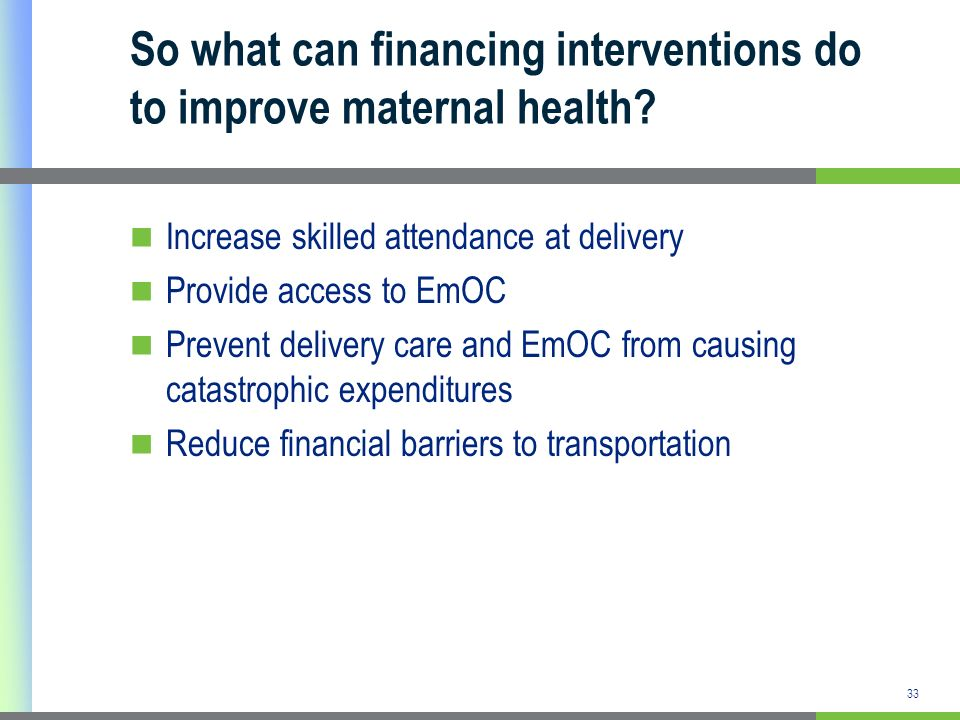 So what can financing interventions do to improve maternal health