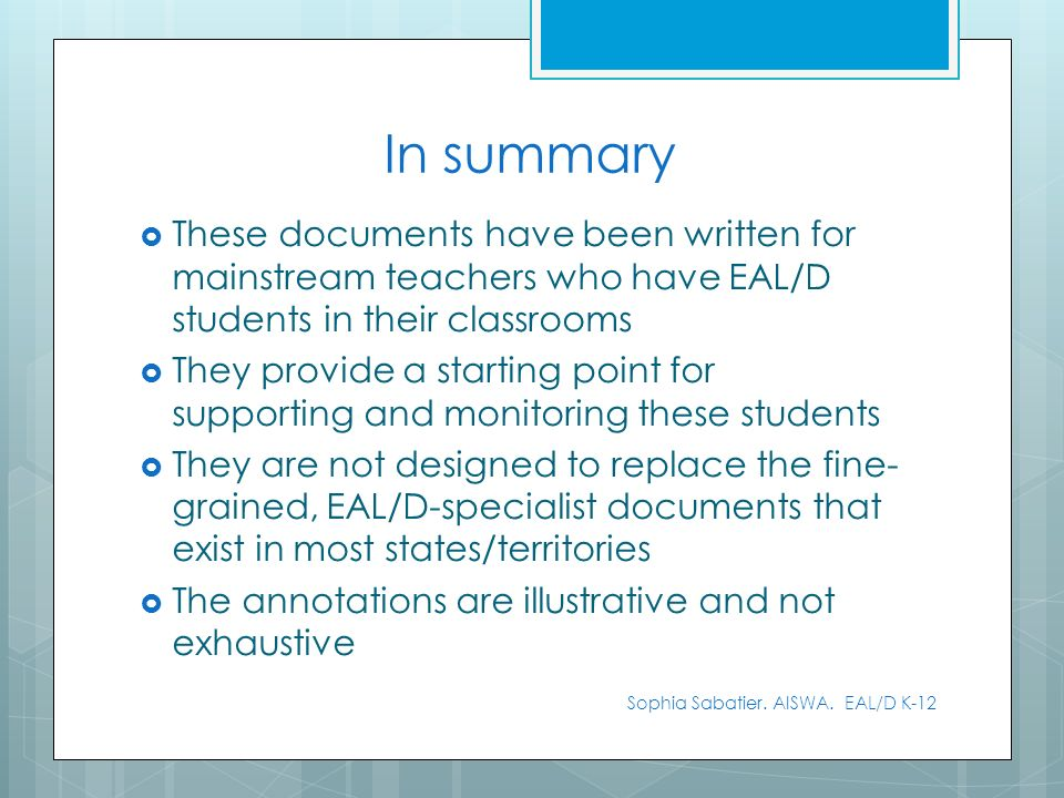 In summaryThese documents have been written for mainstream teachers who have EAL/D students in their classrooms.