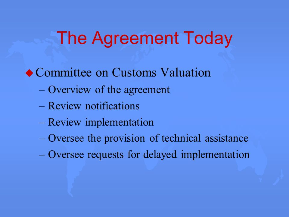 The Agreement Today Committee on Customs Valuation
