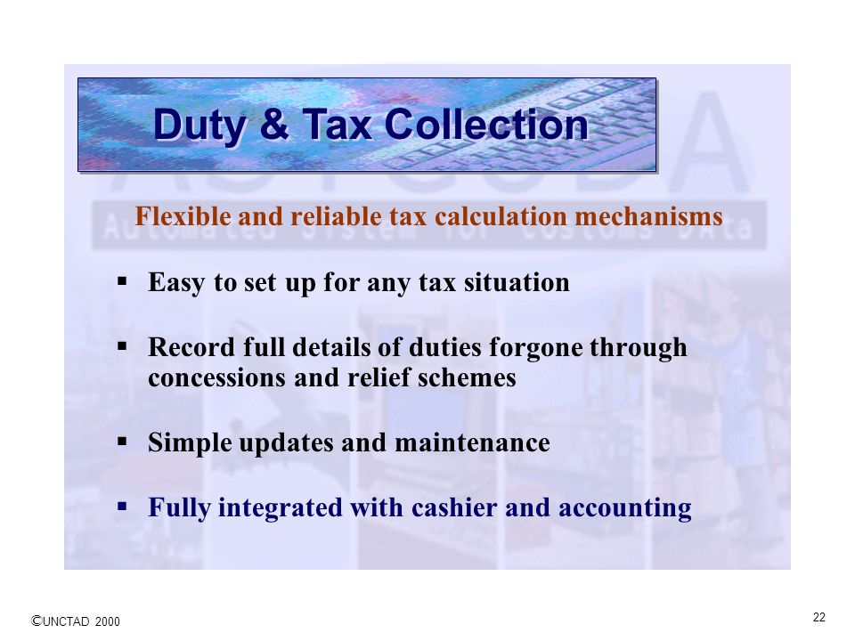Duty & Tax Collection Flexible and reliable tax calculation mechanisms