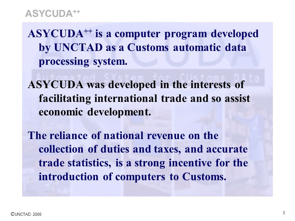 ASYCUDA++ ASYCUDA++ is a computer program developed by UNCTAD as a Customs automatic data processing system.
