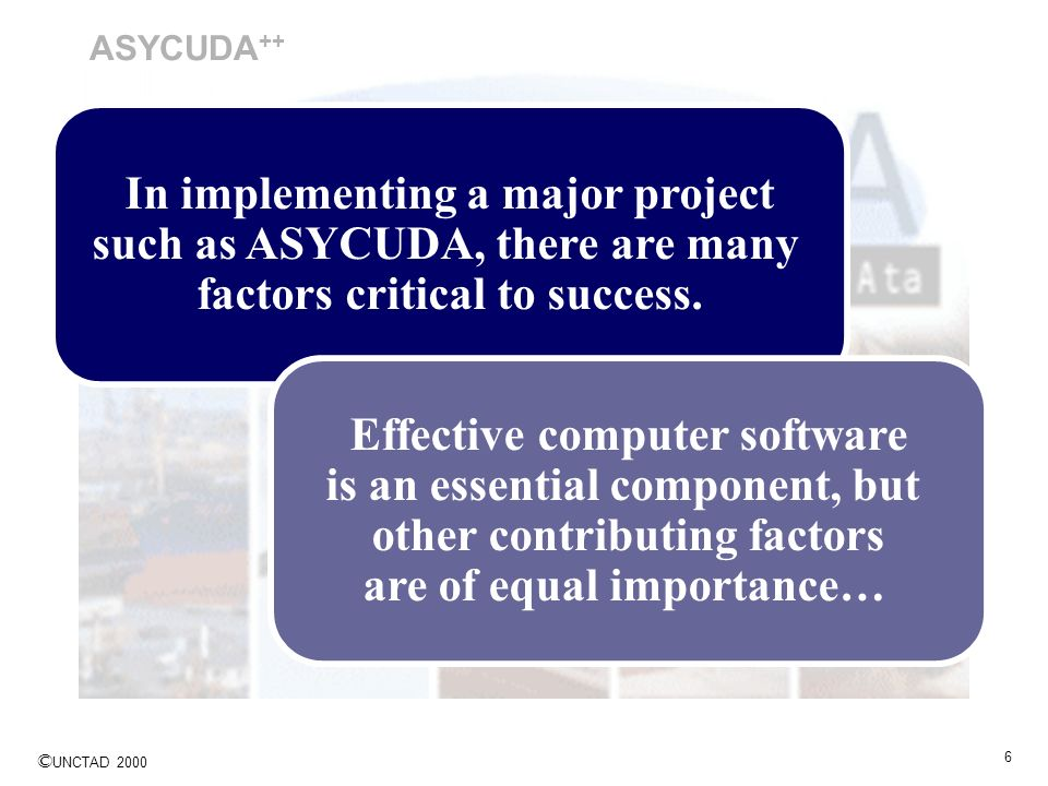 In implementing a major project such as ASYCUDA, there are many
