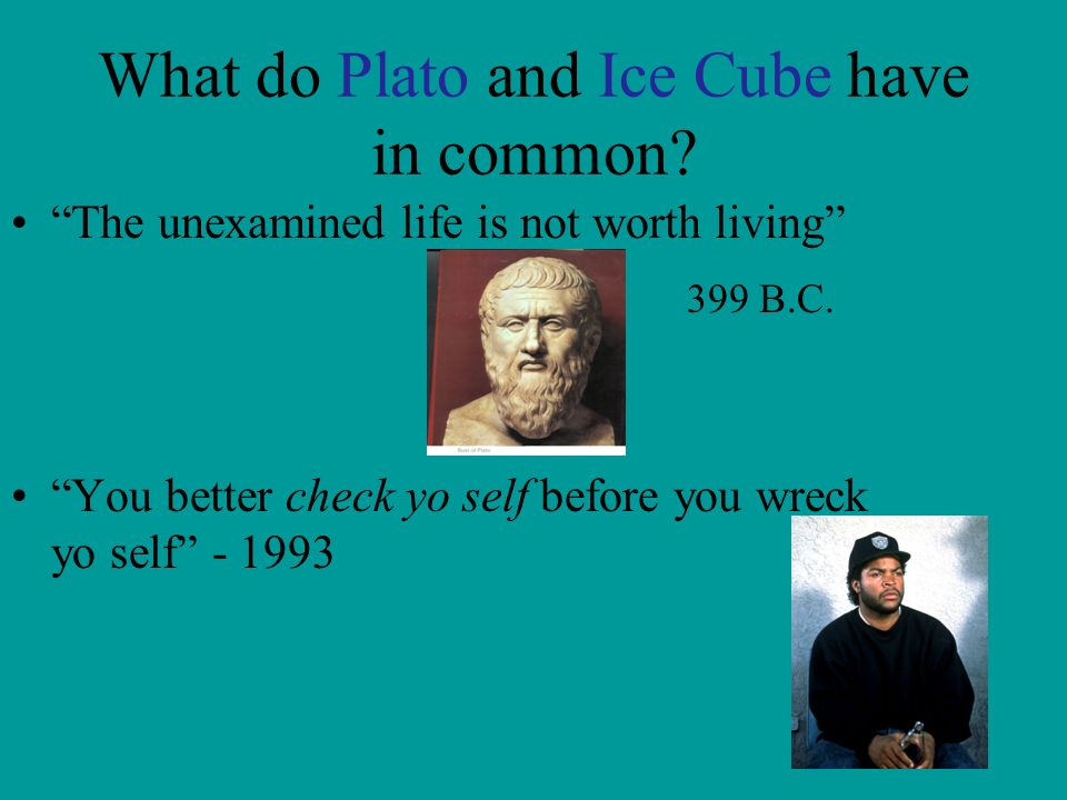 What do Plato and Ice Cube have in common