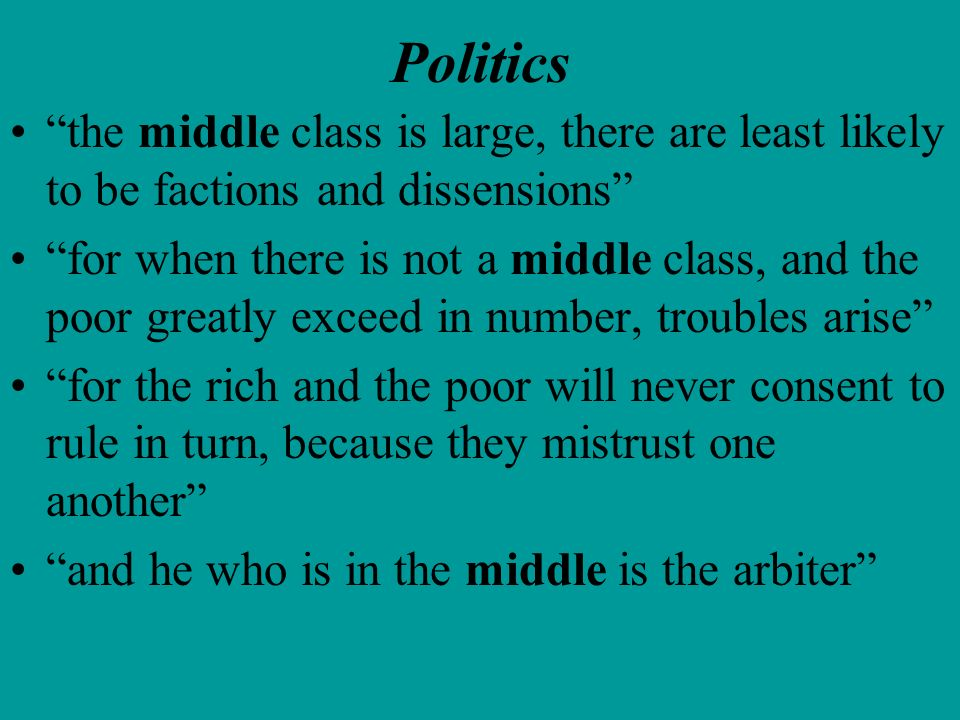 Politics the middle class is large, there are least likely to be factions and dissensions