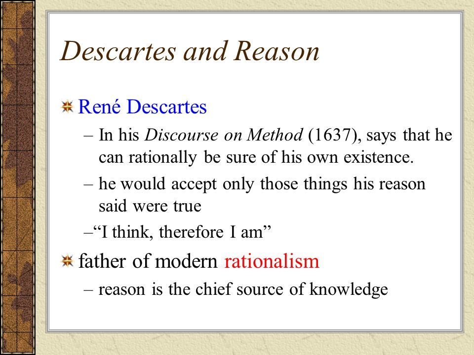 a theory on the origins of knowledge by rene descartes Rene descartes was raised what religion what kind of definition is rene using theory that all knowledge is derived from sense experience.