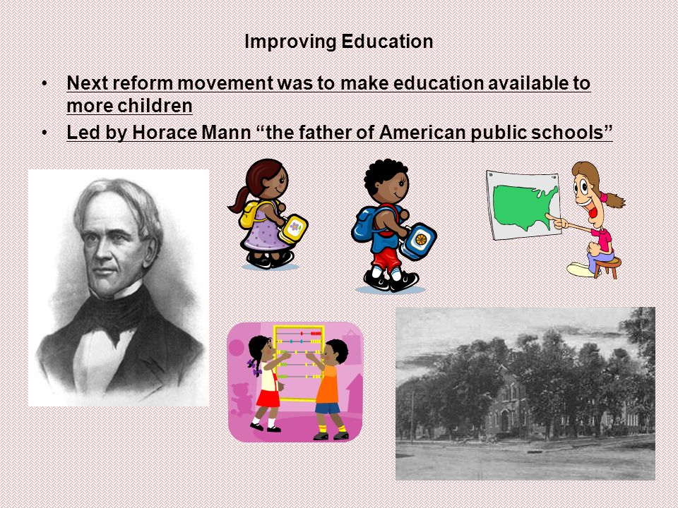 Improving Education Next reform movement was to make education available to more children.