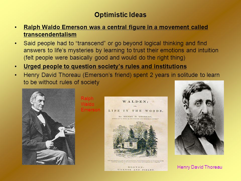 Optimistic Ideas Ralph Waldo Emerson was a central figure in a movement called transcendentalism.