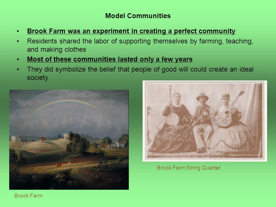 Brook Farm was an experiment in creating a perfect community