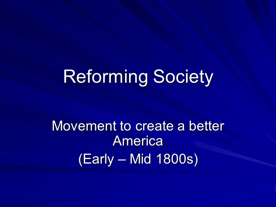 Movement to create a better America (Early – Mid 1800s)
