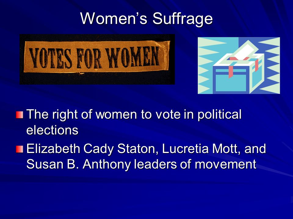 Women's Suffrage The right of women to vote in political elections