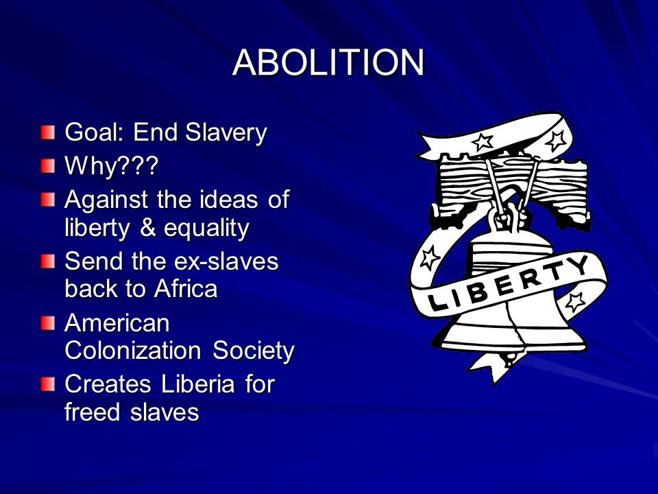 ABOLITION Goal: End Slavery Why