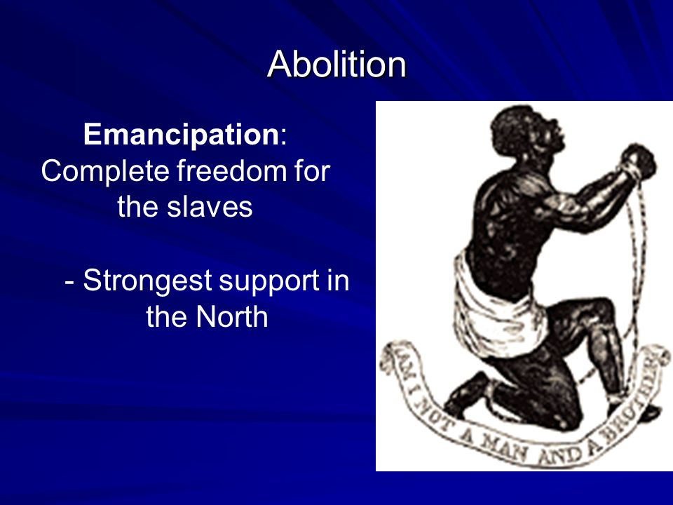 Abolition Emancipation: Complete freedom for the slaves