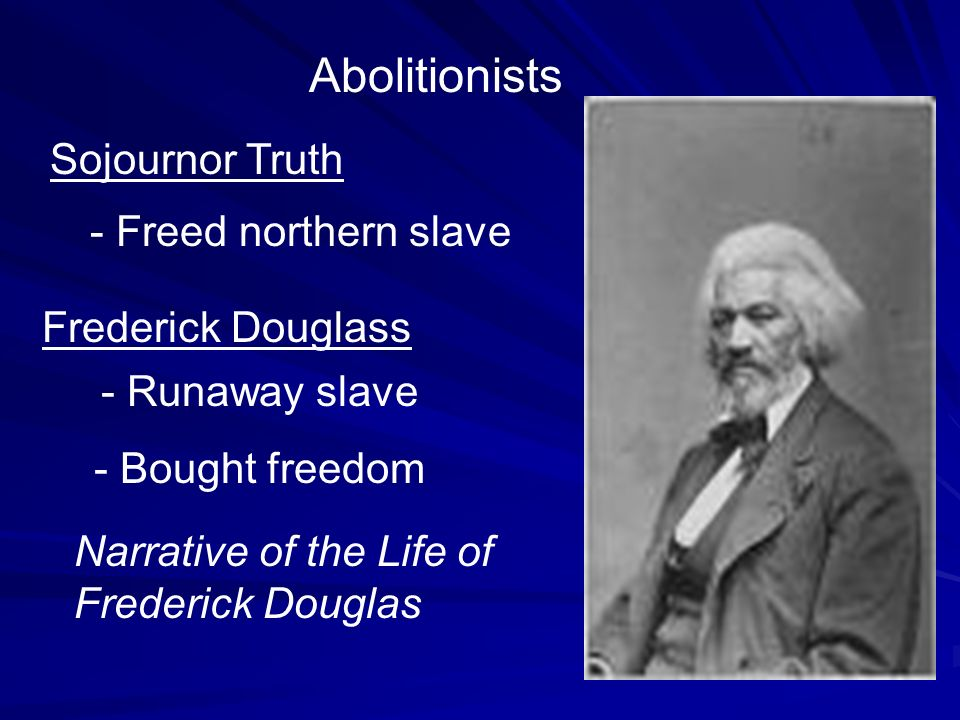 Abolitionists Sojournor Truth - Freed northern slave