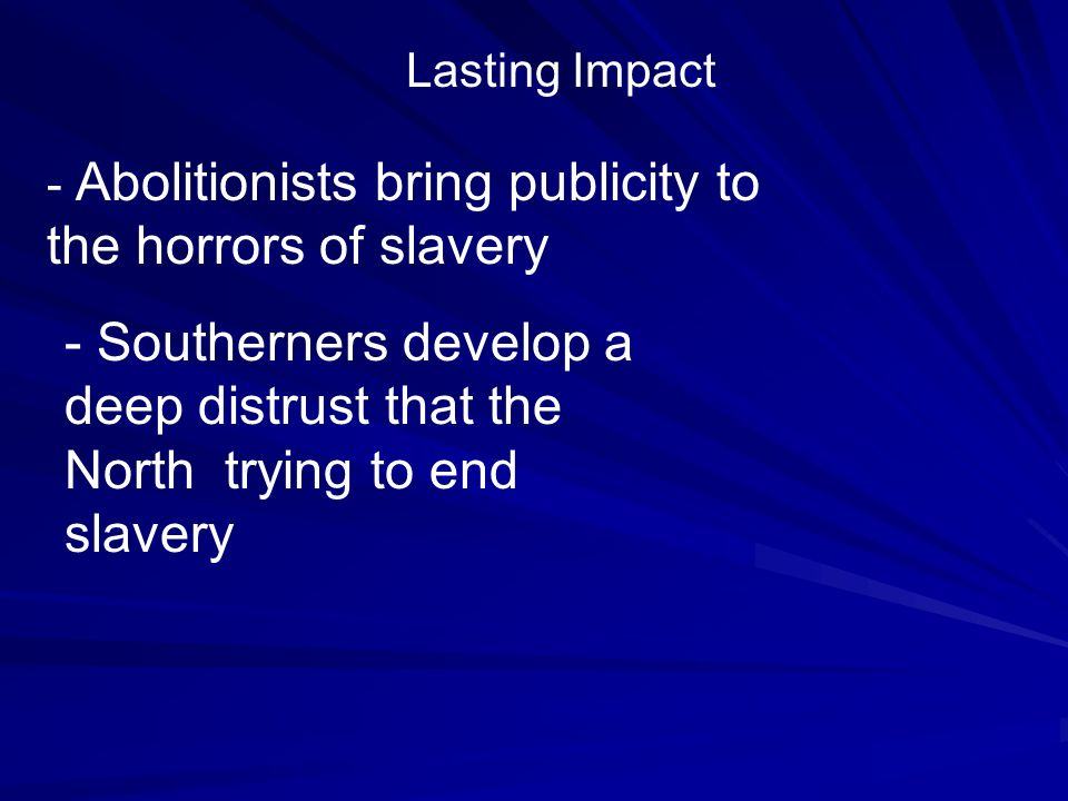 Lasting Impact - Abolitionists bring publicity to the horrors of slavery.