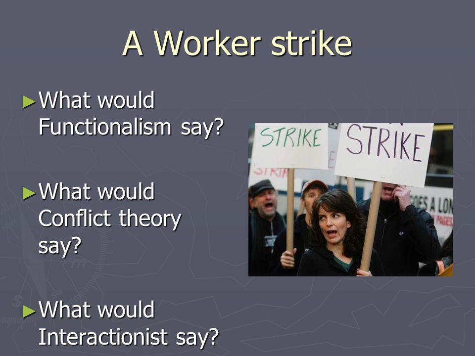 A Worker strike What would Functionalism say