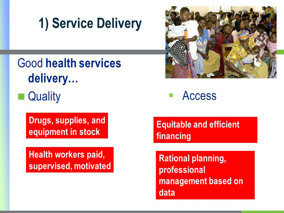 1) Service Delivery Good health services delivery… Quality Access