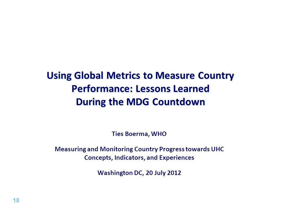Using Global Metrics to Measure Country Performance: Lessons Learned During the MDG Countdown