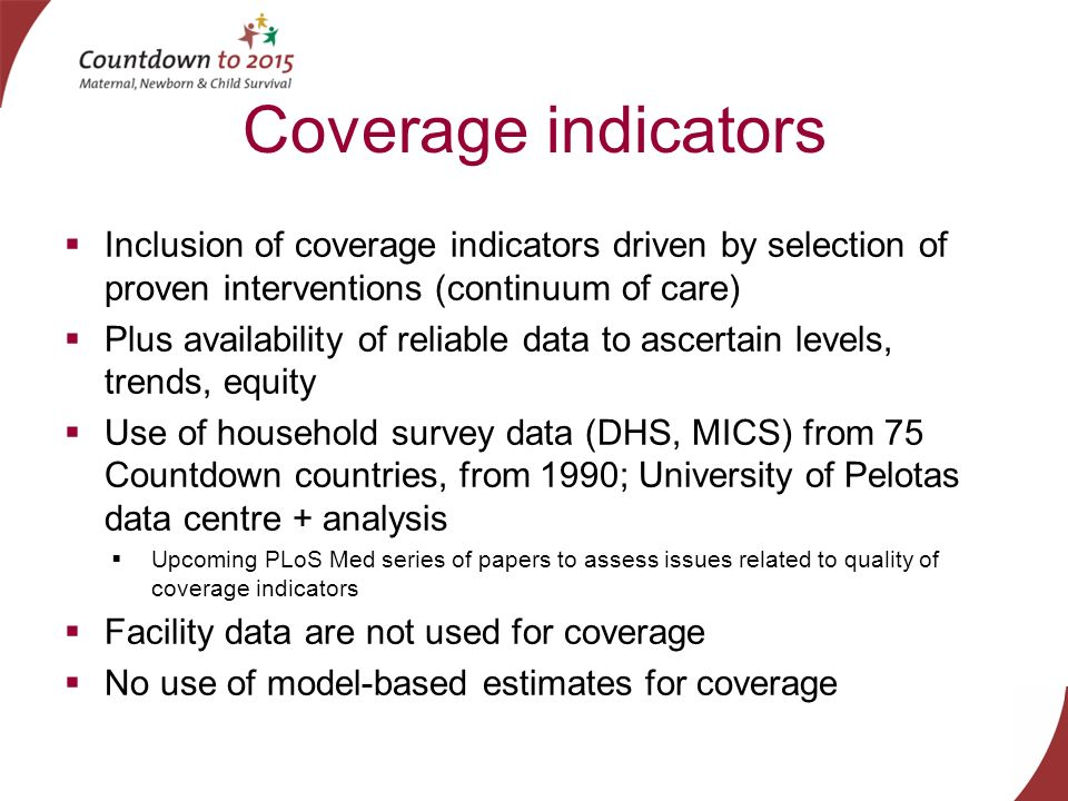 Coverage indicators Inclusion of coverage indicators driven by selection of proven interventions (continuum of care)