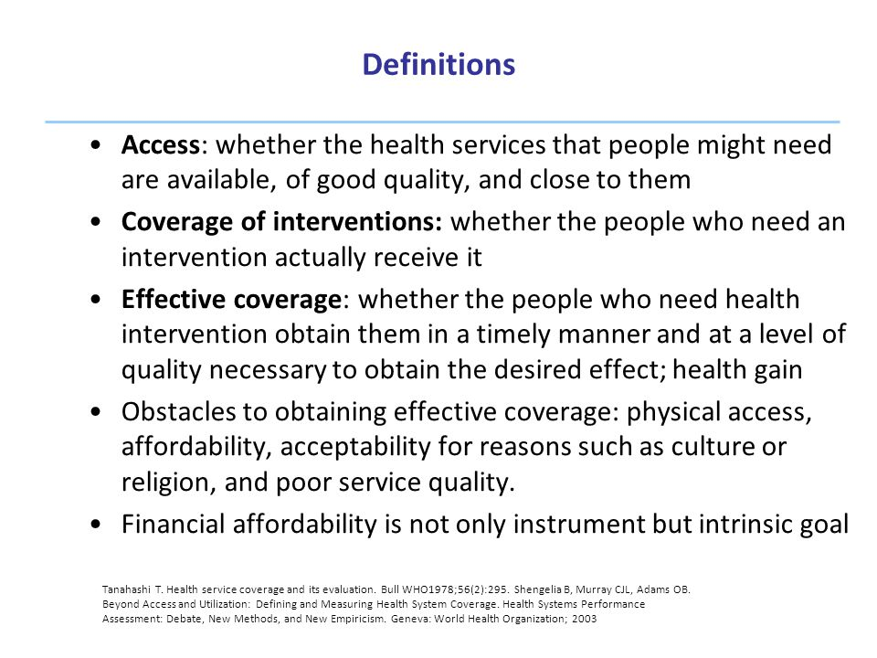 Definitions Access: whether the health services that people might need are available, of good quality, and close to them.
