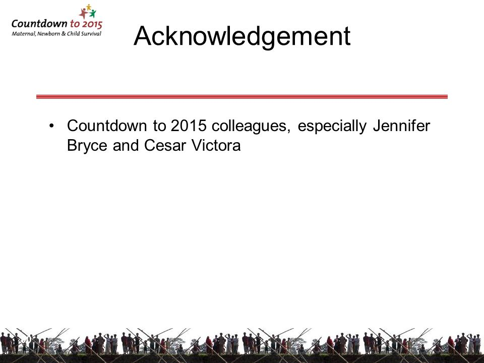 Acknowledgement Countdown to 2015 colleagues, especially Jennifer Bryce and Cesar Victora 30 30