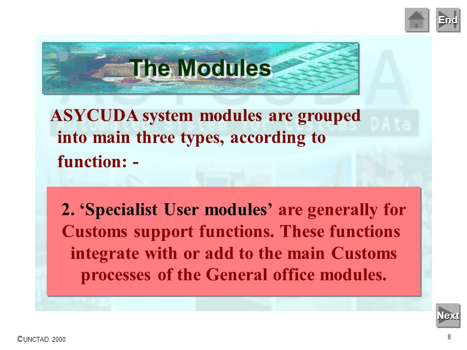 The Modules ASYCUDA system modules are grouped into main three types, according to function: - 2. 'Specialist User modules' are generally for.