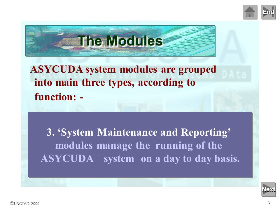 The Modules ASYCUDA system modules are grouped into main three types, according to function: - 3. 'System Maintenance and Reporting'