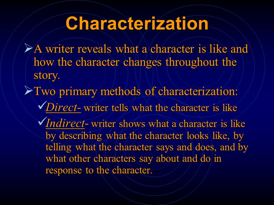 Characterization A writer reveals what a character is like and how the character changes throughout the story.