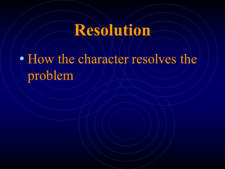 Resolution How the character resolves the problem