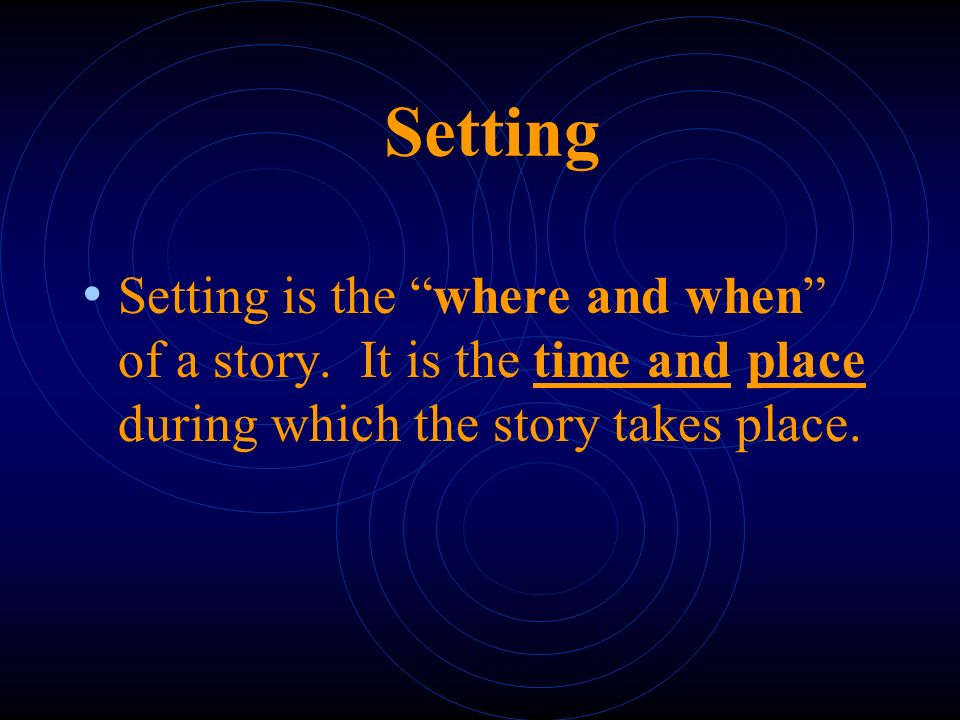 Setting Setting is the where and when of a story.