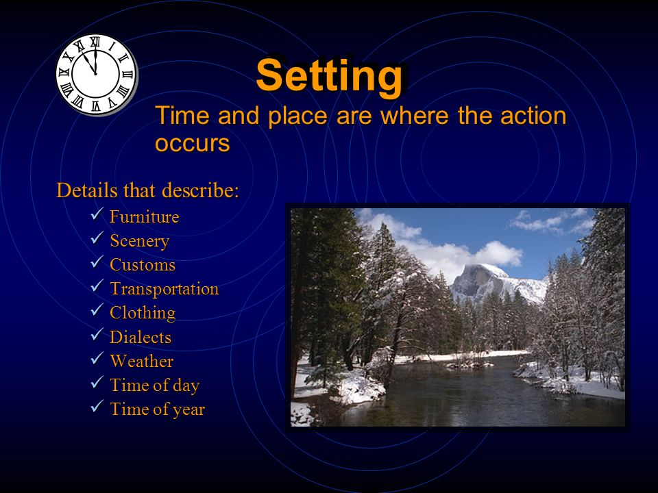 Setting Time and place are where the action occurs