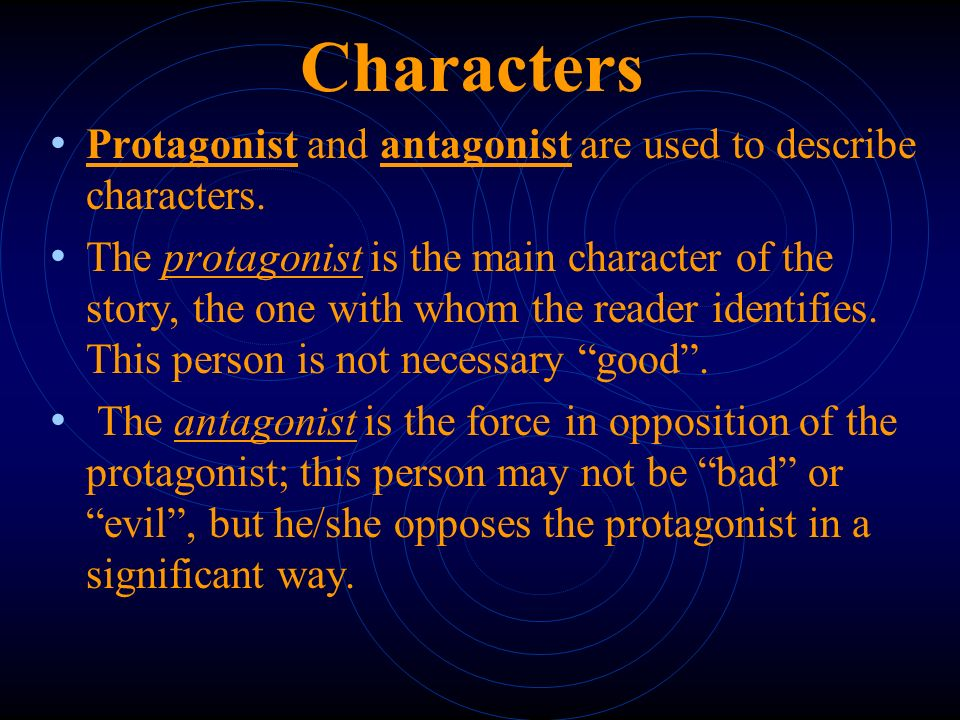 Characters Protagonist and antagonist are used to describe characters.