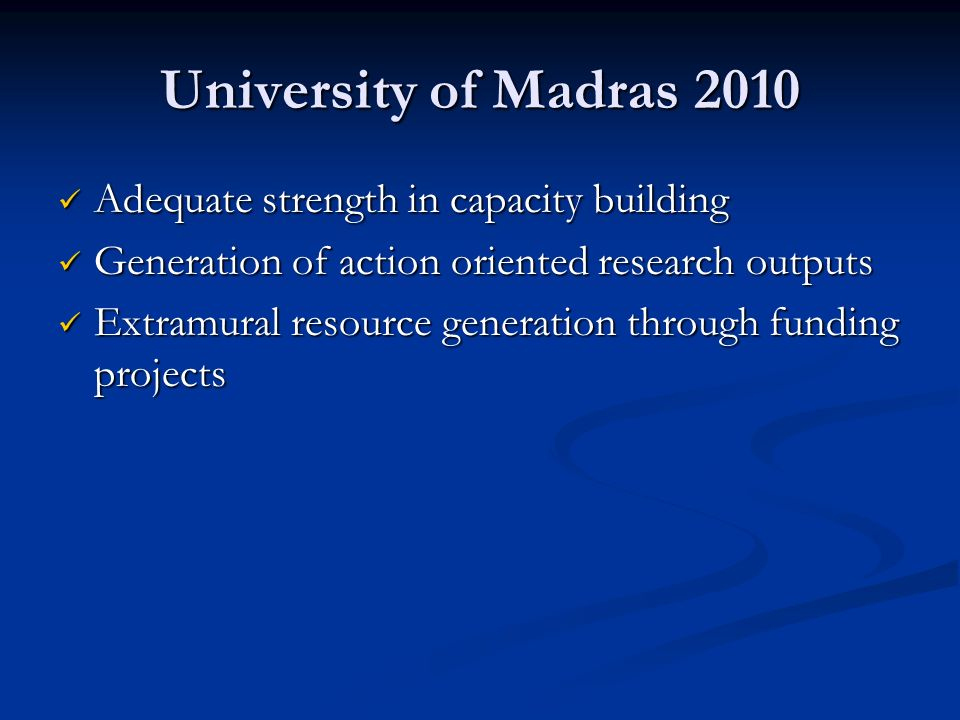 University of Madras 2010 Adequate strength in capacity building