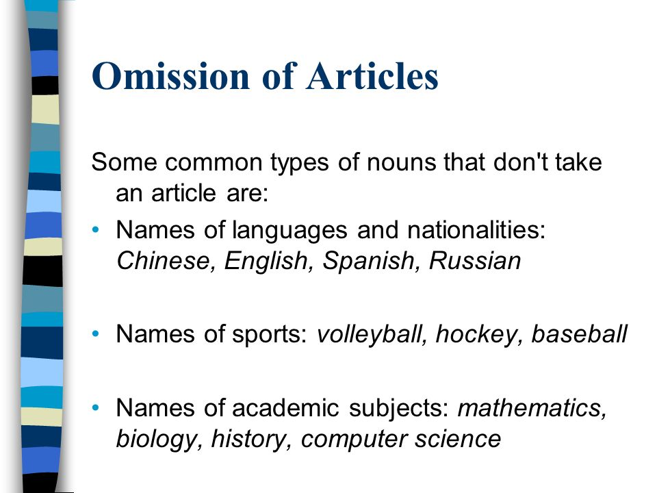 Omission of Articles Some common types of nouns that don t take an article are: