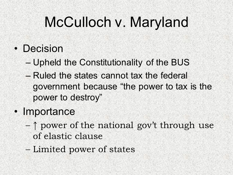 mcculoh v maryland Maryland was a groundbreaking federal court case that dealt with the formation of a federal bank and a series of individual banks the case of mcculloch v maryland started through a series of important events that involved a number of laws.