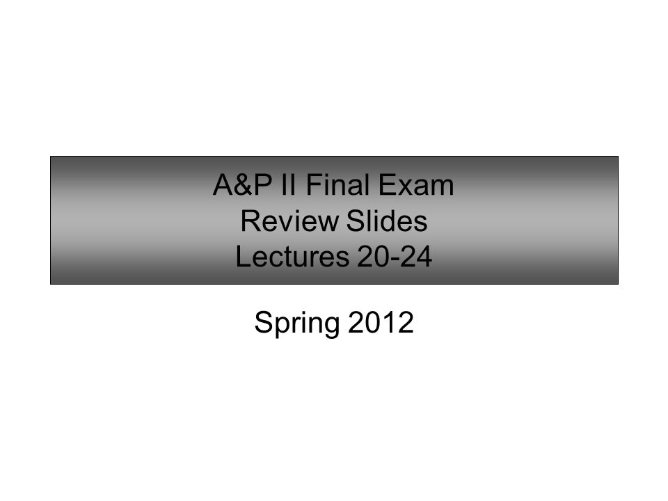 A&P II Final Exam Review Slides Lectures ppt video online download
