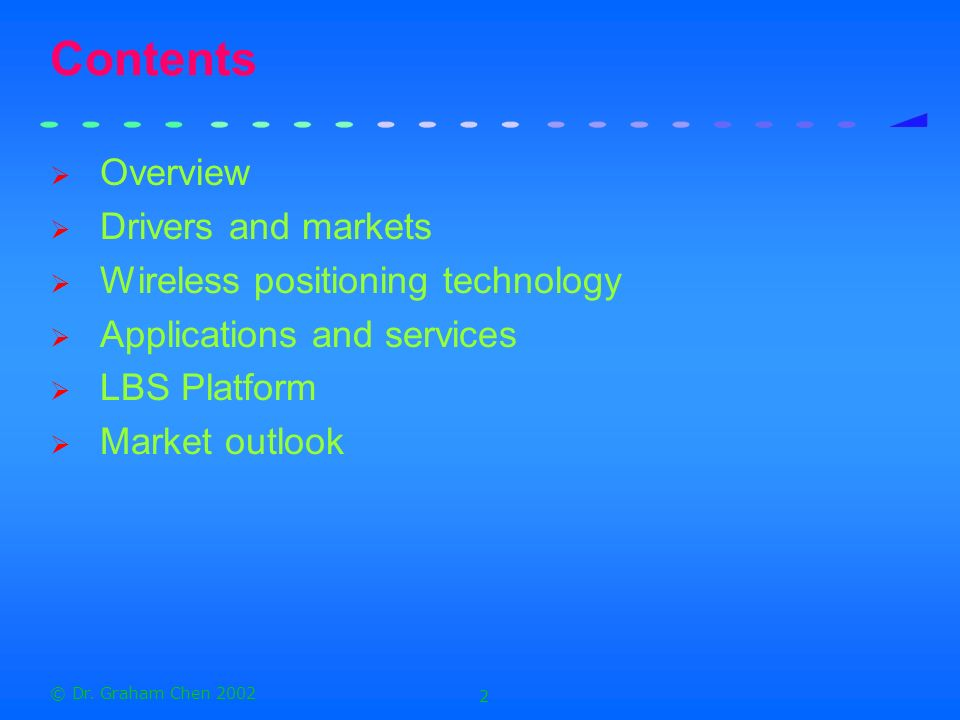 Contents Overview Drivers and markets Wireless positioning technology