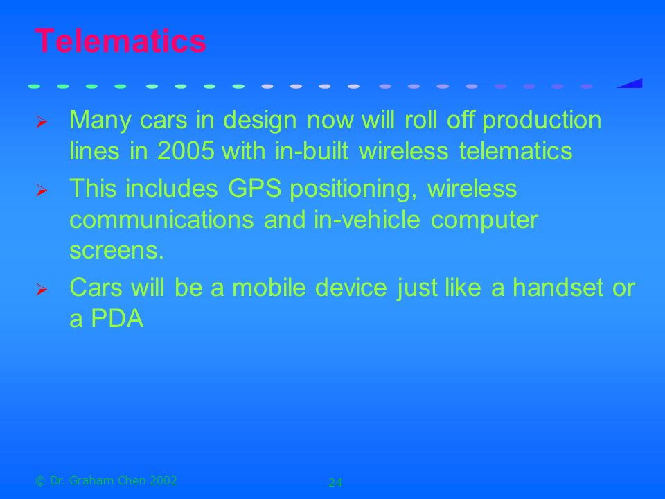Telematics Many cars in design now will roll off production lines in 2005 with in-built wireless telematics.