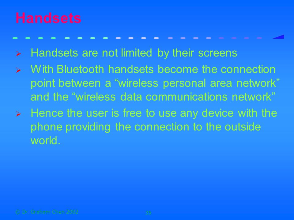 Handsets Handsets are not limited by their screens