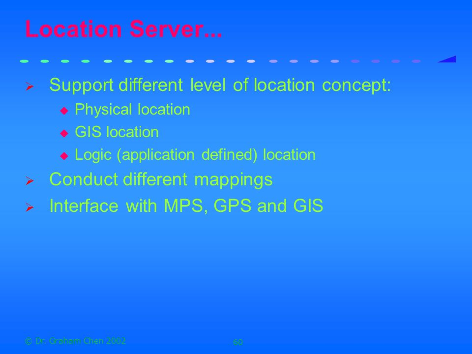 Location Server... Support different level of location concept: