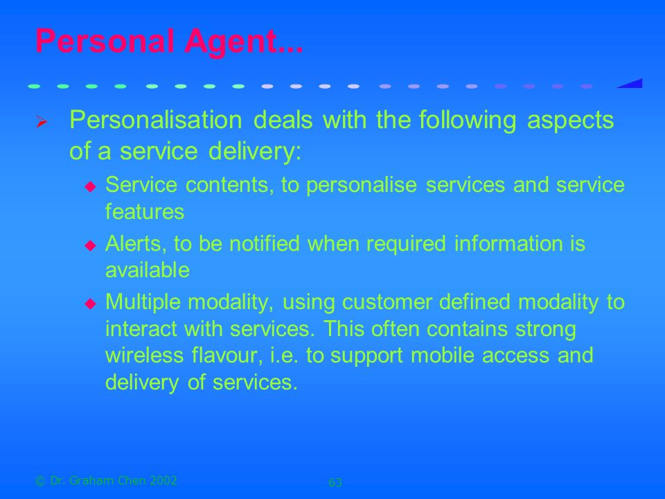 Personal Agent... Personalisation deals with the following aspects of a service delivery: