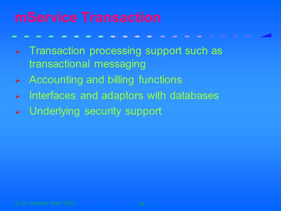 mService Transaction Transaction processing support such as transactional messaging. Accounting and billing functions.