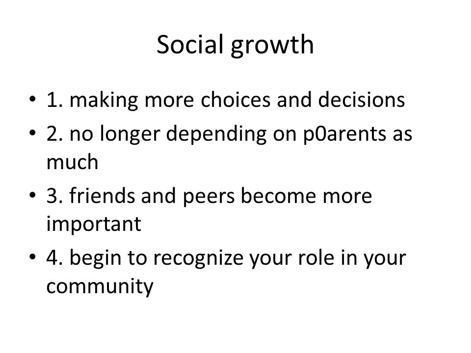 Social growth 1. making more choices and decisions