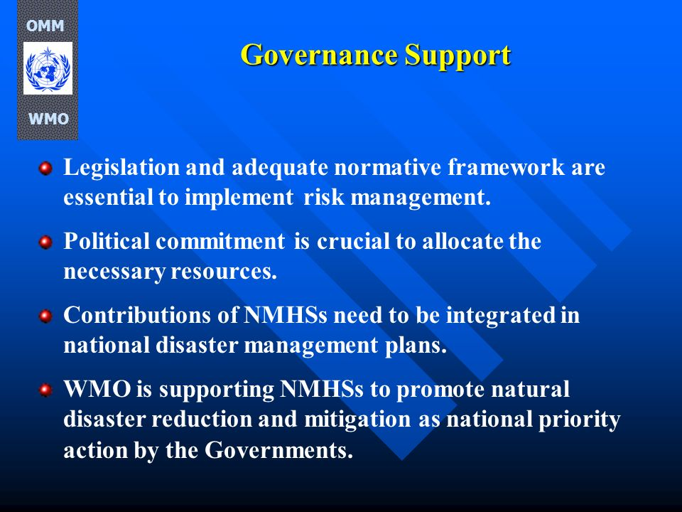 OMM WMO. Governance Support. Legislation and adequate normative framework are essential to implement risk management.