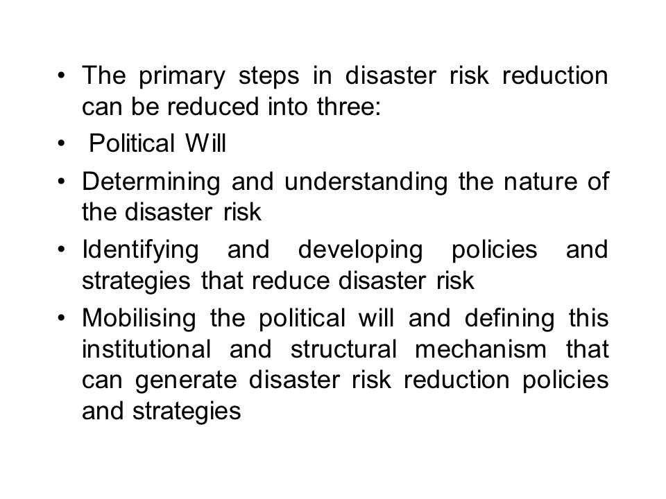The primary steps in disaster risk reduction can be reduced into three: